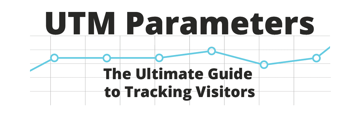UTM Parameters – The Ultimate Guide to Tracking Visitors